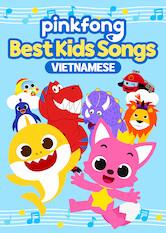 Search netflix Pinkfong Best Kids Songs (Vietnamese)